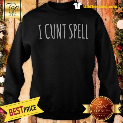 Official Funny I Cunt Spell Sweatshirt - Design by Thefristtees.com