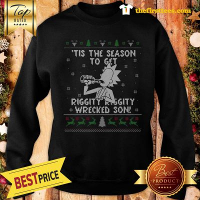 Official Happy Rick and Morty Tis The Season To Get Riggity Riggity Wrecked Son Humor Christmas Sweatshirt - Design by Thefristtees.com