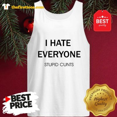 I Hate Everyone Stupid Cunts Slogan Tank Top - Design by Thefristtee.com