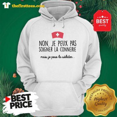 Official Non Je Peux Pas Soigner La Connerie Mais Je Peux La Hoodie - Design by Thefristtees.com