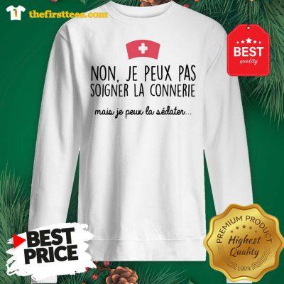 Official Non Je Peux Pas Soigner La Connerie Mais Je Peux La Sweatshirt - Design by Thefristtees.com
