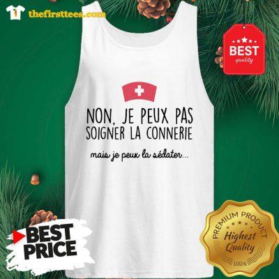 Official Non Je Peux Pas Soigner La Connerie Mais Je Peux La Tank Top - Design by Thefristtees.com