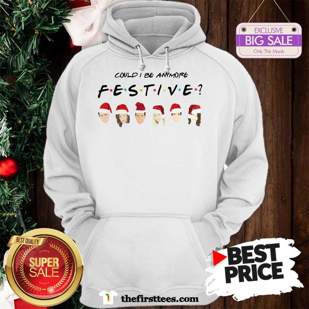 Official Pretty Could I Be Anymore Festive Friends Christmas Jumper Hoodie - Design by Thefristtees.com