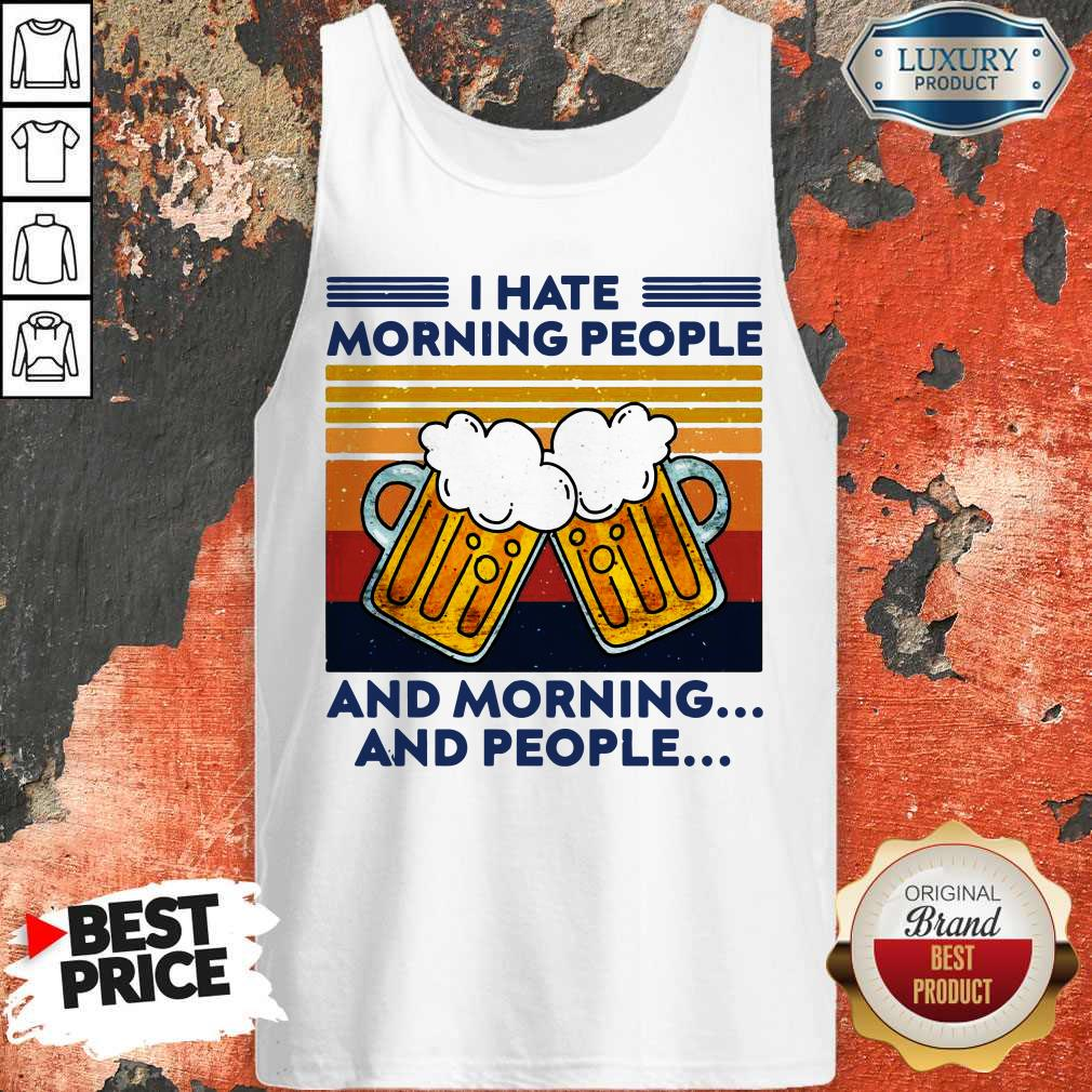 Beer I Hate Morning People And Morning And People Vintage Tank Top