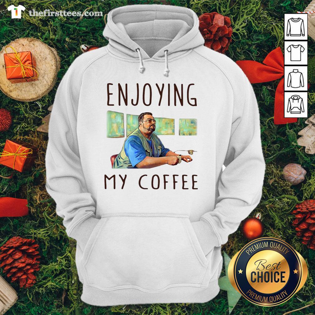 Hot Walter Sobchak Enjoying My Coffee Hoodie - Design By Thefirsttees.com