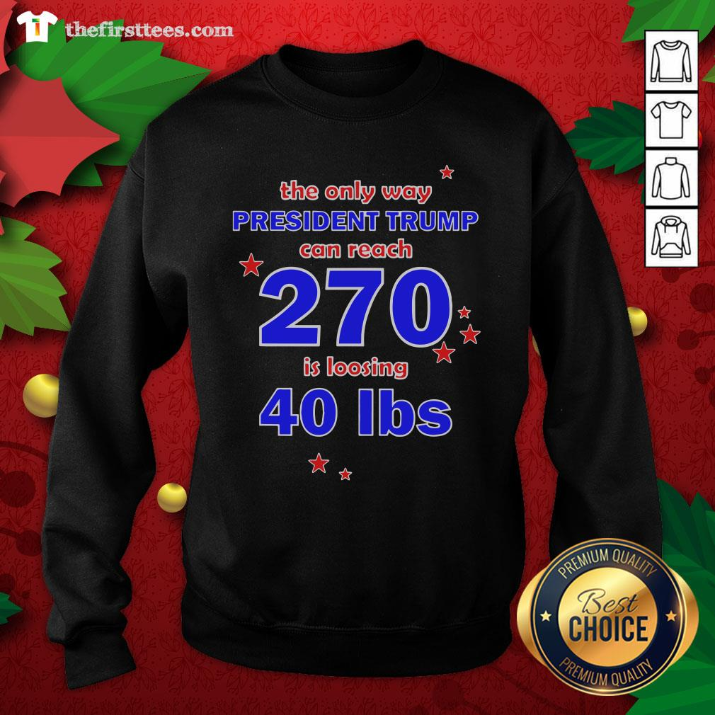 Official President Trump Can Reach 270 For Democrats Sweatshirt - Design By Thefirsttees.com