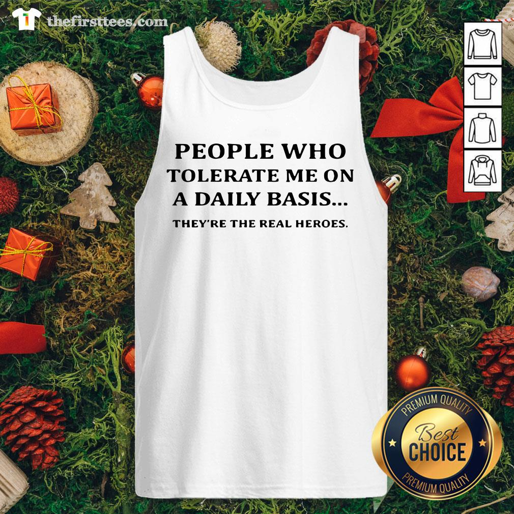 Awesome People Who Tolerate Me On A Daily Basis They're The Real Heroes Tank Top - Design By Thefirsttees.com