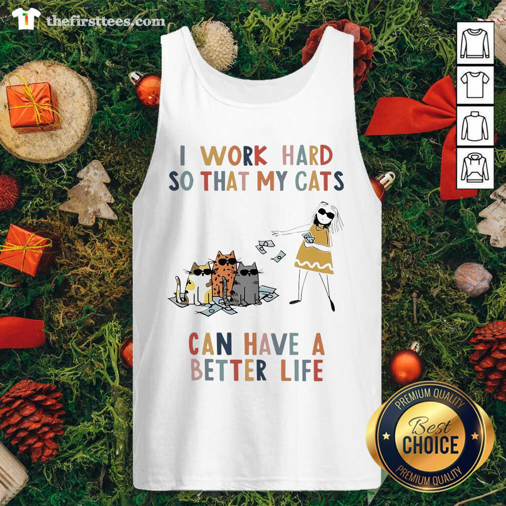 I Work Hard So That My Cats Can Have A Better Life Girl And Cat Tank Top - Design by Thefirsttees.com