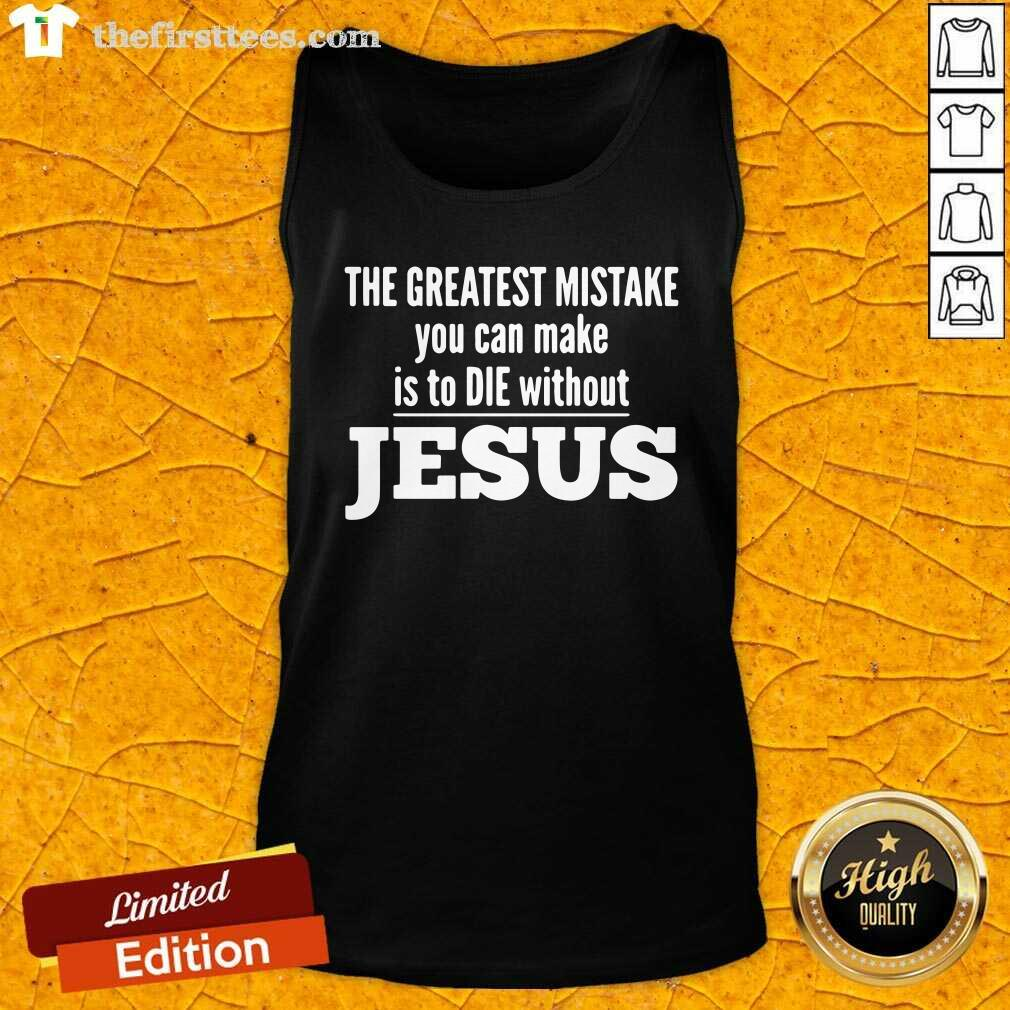 The Greatest Mistake You Can Make Is To Die Without Jesus Tank Top - Design by Thefirsttees.com