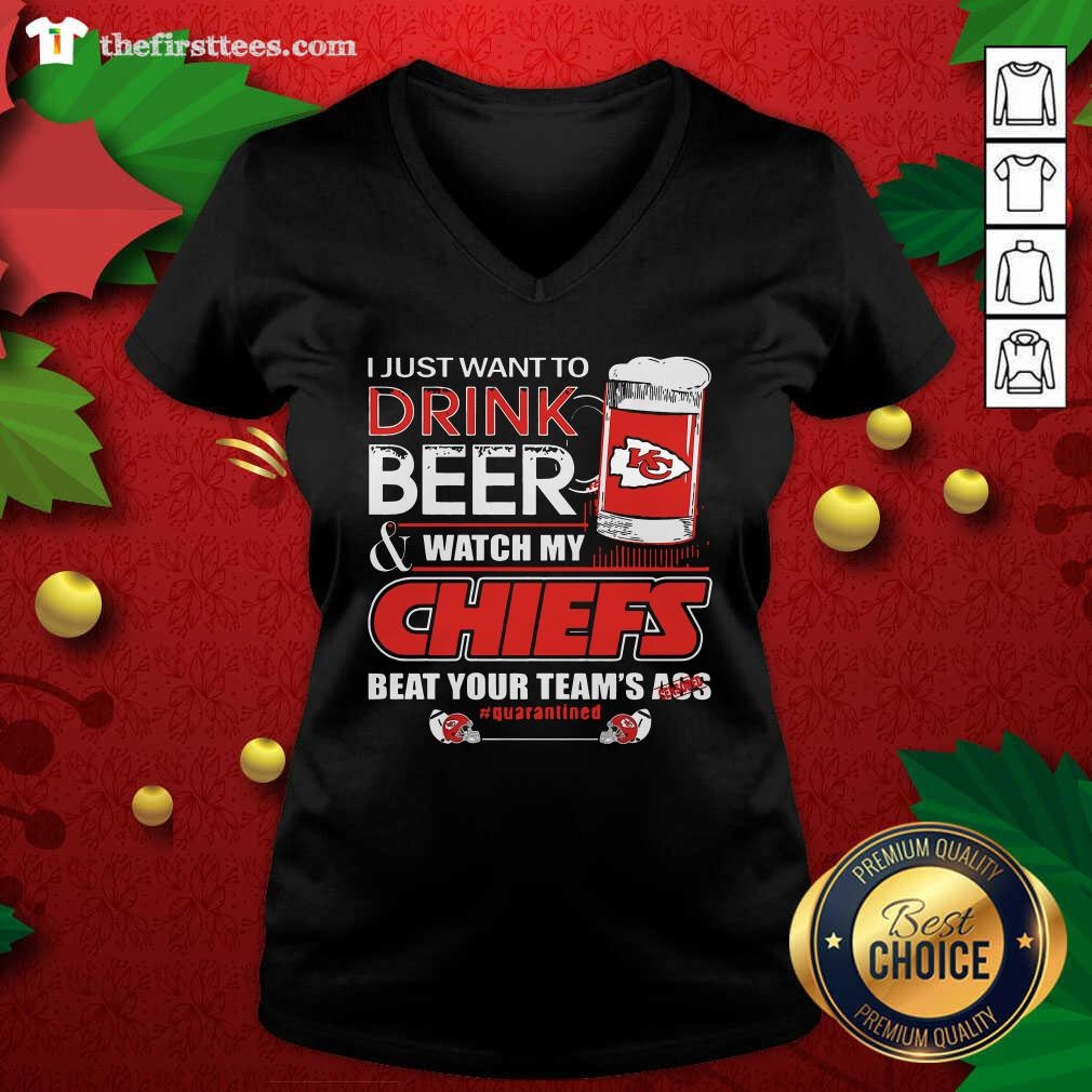 I Just Want To Drink Beer Watch My Kansas City Chiefs Beat Your Team's Ass Quarantined V-neck - Design by Thefirsttees.com