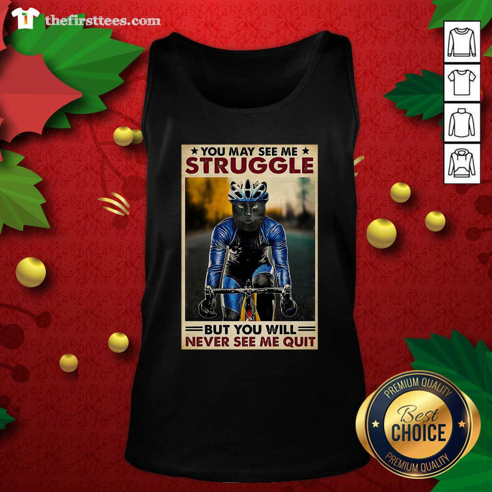 Cat Cycling You May See Me Struggle But You Will Never See Me Quit Tank Top - Design by Thefirsttees.com