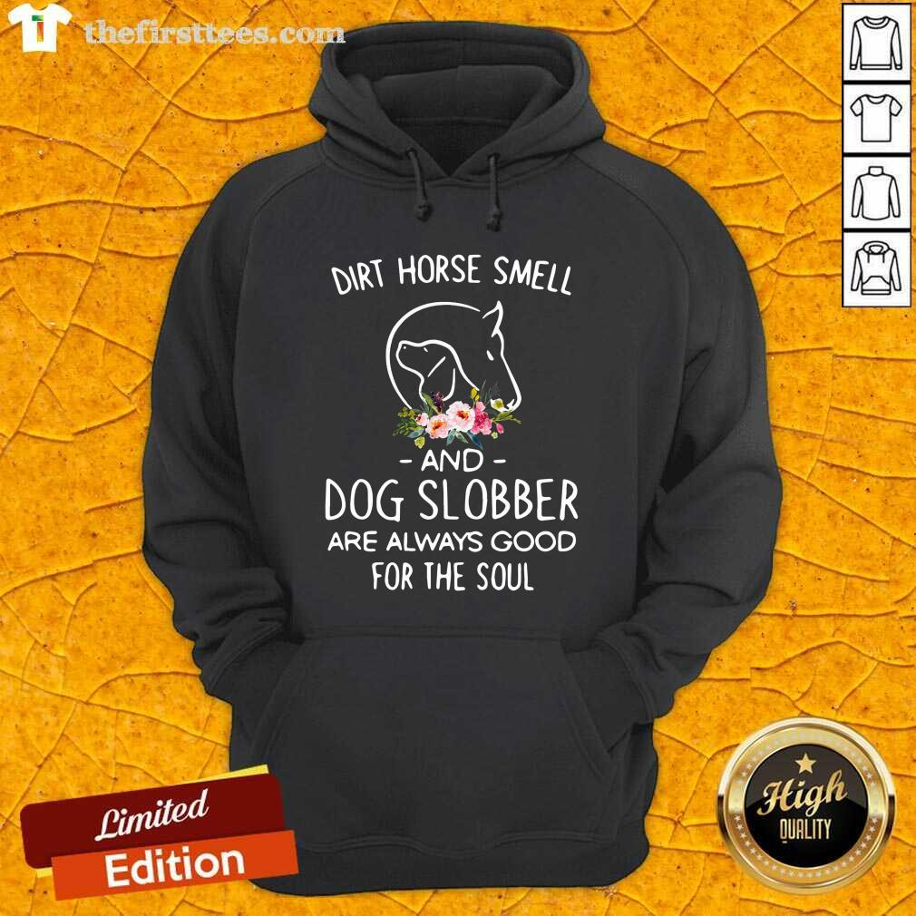 Dirt Horse Smell And Dog Slobber Are Always Good For The Soul Hoodie - Design by Thefirsttees.com