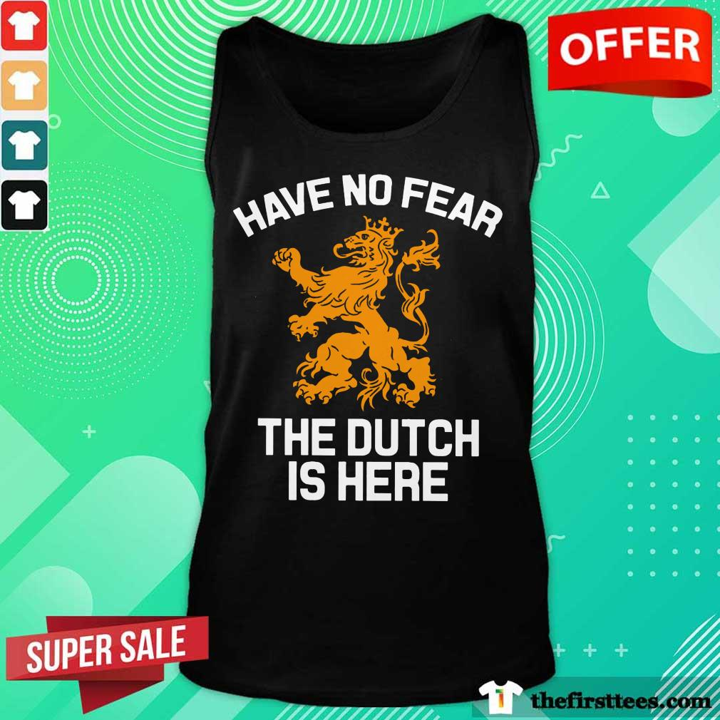 Premium Have No Fear Lion Netherlands The Dutch Is Here Tank Top