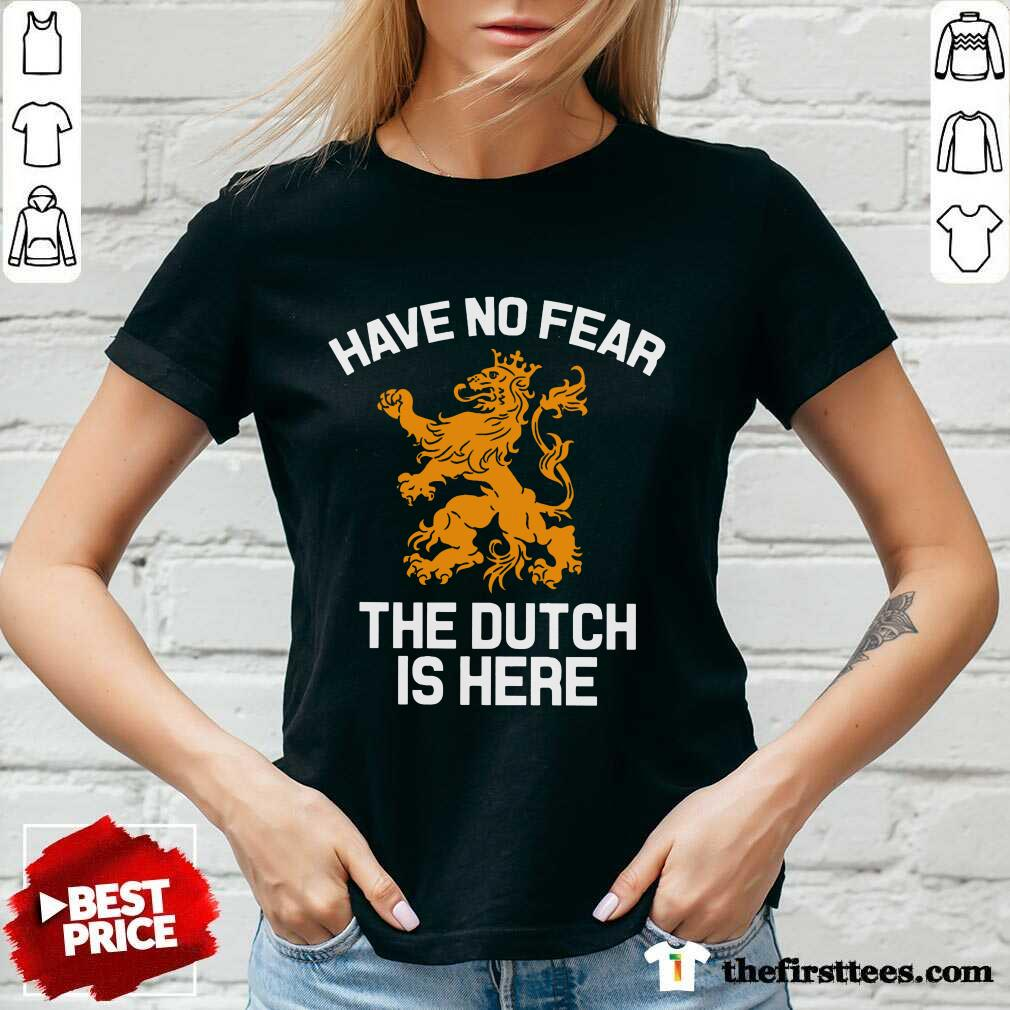 Premium Have No Fear Lion Netherlands The Dutch Is Here V-Neck