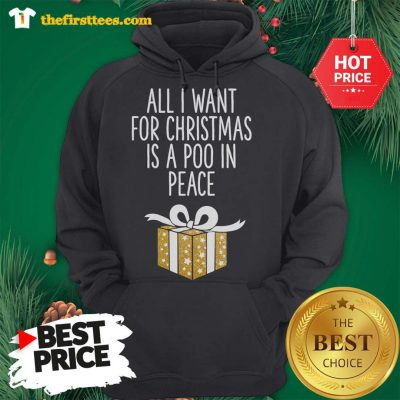 All I Want For Christmas Is A Poo In Peace Hoodie - Design by Thefristtees.com
