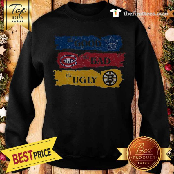 Amazing The Pretty Boston Bruins The Bad Toronto Maple Leafs The Ugly Montreal Canadiens Sweatshirt - Design by Thefristtees.com