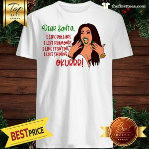 Cardi B Dear Santa I Like Dollars I Like Diamonds I Like Stunting I Like Shining Okurrr A Good Shirt - Design by Thefristtees.com