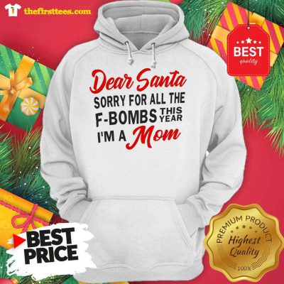 Dear Santa Sorry For All The F-Bombs This Year I'm A Mom Funny Hoodie - Design by Thefristtees.com