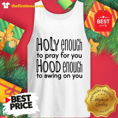 Holy Enough To Pray For You Shirt Hood Enough To Swing on You Funny Letter quote Christian Jesus Faith Tops Yellow Grunge Tees Tank Top - Design by Thefristtees.com