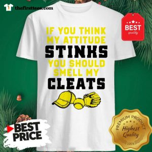 If You Think My Attitude Stinks You Should Smell My Cleats Sport Shirt - Design by Thefristtee.com- Design by Thefristtee.com