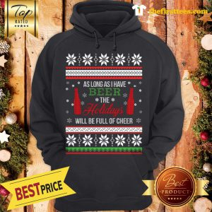 Official As Long As I Have Beer The Holidays Funny Will Be Full Of Cheer Christmas Hoodie - Design by Thefristtees.com