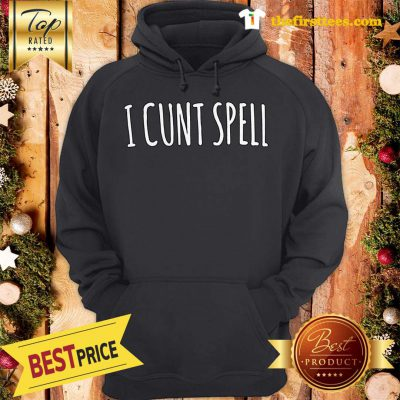 Official Funny I Cunt Spell Hoodie - Design by Thefristtees.com