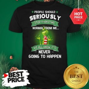 Official Grinch People Should Seriously Stop Expecting Normal From Me We All Know It's Never Going To Happen Shirt