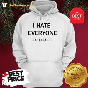 I Hate Everyone Stupid Cunts Slogan Hoodie - Design by Thefristtee.com