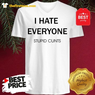 I Hate Everyone Stupid Cunts Slogan V-neck - Design by Thefristtee.com