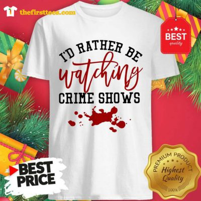 Official I'd Rather Be Watching Crime Shows Red Shirt - Design by Thefristtees.com