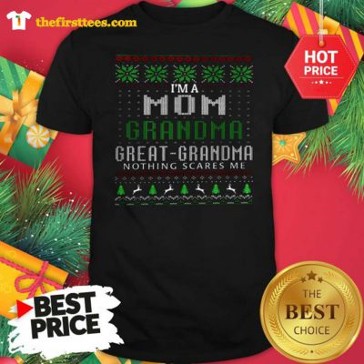 Official I'm A Mom Grandma Great Grandma Nothing Scare Me Ugly Christmas Shirt - Design by Thefristtees.com