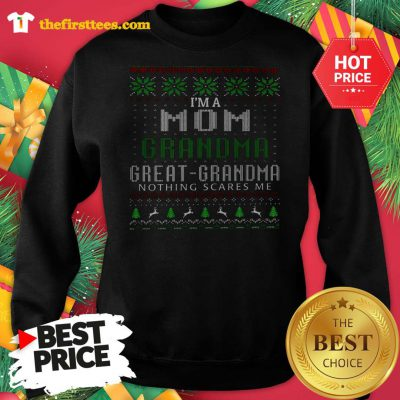 Official I'm A Mom Grandma Great Grandma Nothing Scare Me Ugly Christmas Sweatshirt - Design by Thefristtees.com