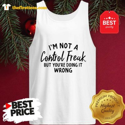 I'm Not A Control Freak But You're Doing It Wrong Funny Sarcastic Tank Top - Design by Thefristtee.com