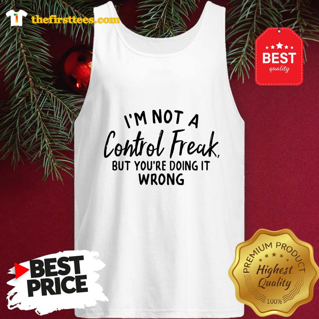Official I'm Not A Control Freak But You're Doing It Wrong Funny Sarcastic Tank Top