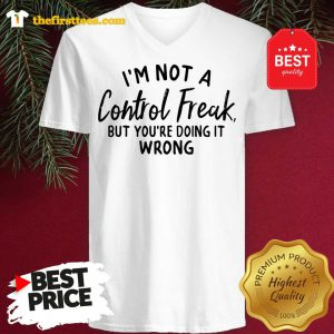 Official I'm Not A Control Freak But You're Doing It Wrong Funny Sarcastic V-Neck