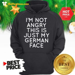 Official I'm Not Angry This Is Just My German Face Hoodie - Design by Thefristtee.com