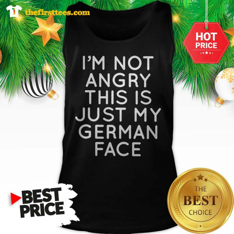 Official I'm Not Angry This Is Just My German Face Tank Top - Design by Thefristtee.com