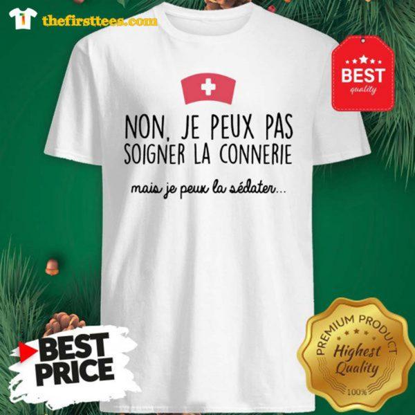 Official Non Je Peux Pas Soigner La Connerie Mais Je Peux La Shirt - Design by Thefristtees.com