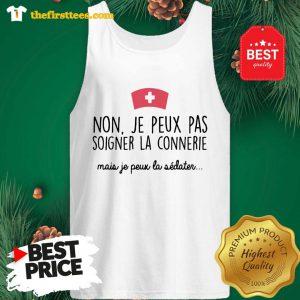 Official Non Je Peux Pas Soigner La Connerie Mais Je Peux La Tank Top