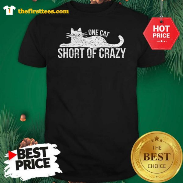 Official One Cat Short Of Crazy Shirt - Design by Thefristtees.com