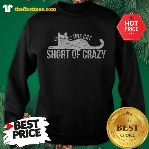 Official One Cat Short Of Crazy Sweatshirt - Design by Thefristtees.com