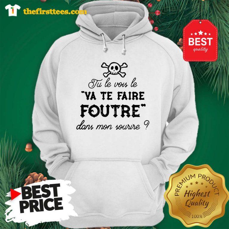 Official Tu Le Vois Le VA TE Faire Foutre Dans Mon Sourire Hoodie - Design by Thefristtees.com