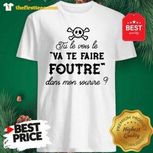 Official Tu Le Vois Le VA TE Faire Foutre Dans Mon Sourire Shirt - Design by Thefristtees.com
