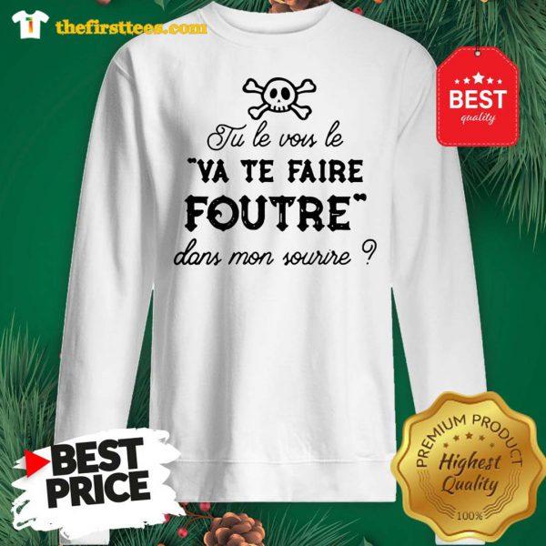 Official Tu Le Vois Le VA TE Faire Foutre Dans Mon Sourire Sweatshirt - Design by Thefristtees.com