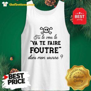 Official Tu Le Vois Le VA TE Faire Foutre Dans Mon Sourire Tank Top - Design by Thefristtees.com