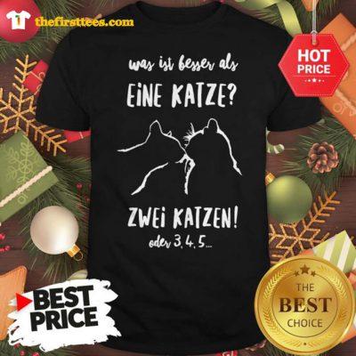 Official Was Ist Besser Als Eine Katze Zwei Katzen Oder 3 4 5 Shirt - Design by Thefristtees.com
