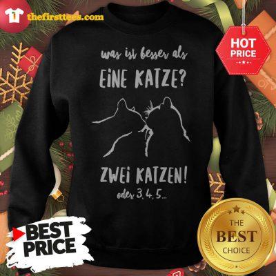 Official Was Ist Besser Als Eine Katze Zwei Katzen Oder 3 4 5 Sweatshirt - Design by Thefristtees.com