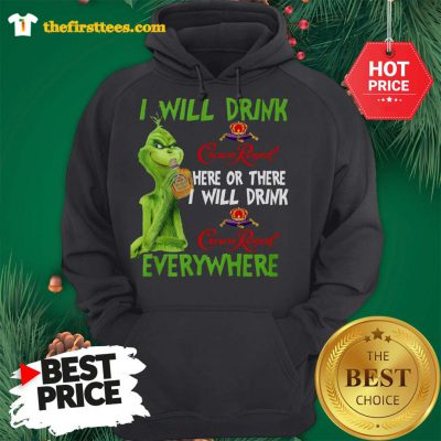 The Grinch I Will Drink Crown Royal Here Or There I Will Drink Crown Royal Everywhere Hoodie - Design by Thefristtees.com