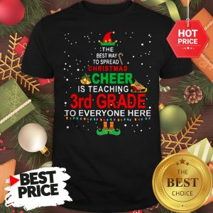 Elf Christmas Cheer Is Teaching 3rd Grade To Everyone Here Shirt