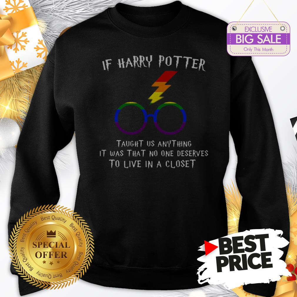 Happy LGBT If Harry Potter Taught Us Anything It Was That No One Sweatshirt